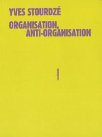 Yves Stourdzé - Organisation, anti-organisation.