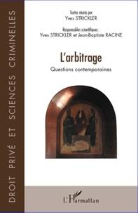 Yves Strickler et Jean-Baptiste Racine - L'arbitrage - Questions contemporaines.
