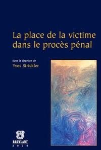 Yves Strickler - La place de la victime dans le procès pénal.