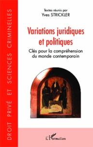 Variations juridiques et politiques- Clés pour la compréhension du monde contemporain - Yves Strickler |