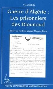 Yves Sudry - Guerre d'Algérie : les prisonniers des Djounoud.