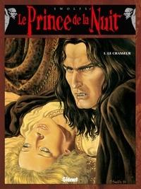 Yves Swolfs - Le prince de la nuit Tome 1 : Le chasseur.