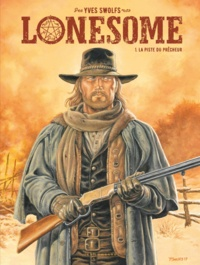Yves Swolfs - Lonesome Tome 1 : La piste du prêcheur.