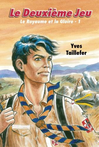 Yves Taillefer - Le Royaume et la Gloire Tome 1 : Le Deuxième jeu.