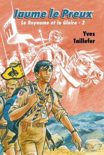 Yves Taillefer - Le Royaume et la Gloire Tome 2 : Iaume le Preux.