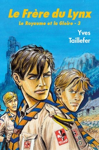 Yves Taillefer - Le Royaume et la Gloire Tome 3 : Le Frère du Lynx.