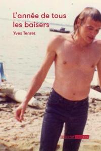Yves Tenret - L'année de tous les baisers.