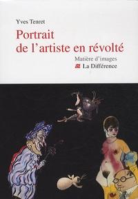 Yves Tenret - Portrait de l'artiste en révolté.