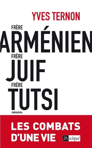 Frère arménien, frère juif, frère tutsi. Les combats d'une vie