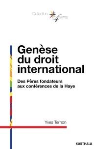 Yves Ternon - Genèse du droit international - Des Pères fondateurs aux conférences de la Haye.