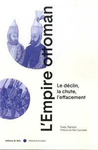 Yves Ternon - L'Empire Ottoman - Le déclin, la chute, l'effacement.