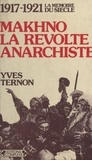 Yves Ternon - Makhno, la révolte anarchiste - 1917-1921.