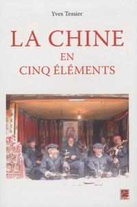 Yves Tessier - La Chine en cinq éléments.