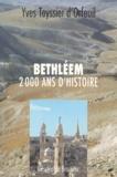 Yves Teyssier d'Orfeuil - Bethléem - 2000 ans d'histoire.