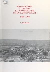 Yves Theillère et Auguste Rivet - Bas-en-Basset à travers la photographie et la carte postale (1900-1940).