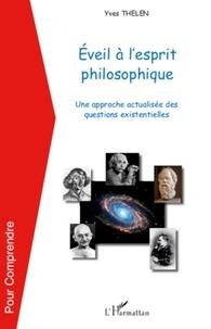 Yves Thélen - Eveil à l'esprit philosophique - Une approche actualisée des questions existentielles.
