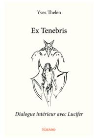 Yves Thélen - Ex tenebris - Dialogue intérieur avec Lucifer.