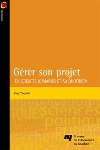 Yves Théorêt - Gérer son projet en sciences humaines et au quotidien.