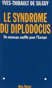 Yves-Thibault de Silguy - Le syndrome du diplodocus - Un nouveau souffle pour l'Europe.