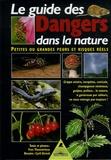 Yves Thonnérieux - Le guide des Dangers dans la nature - Petites ou grandes peurs et risques réels.