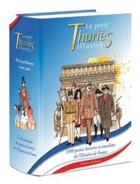 Yves Thuriès - Le Petit Thuriès illustré - 1000 petites histoires et anecdotes - De la préhistoire à nos jours.