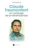 Yves Tourenne - Claude Tresmontant et l'ontologie de la métamorphose.