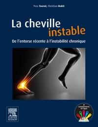 Yves Tourné et Christian Mabit - La cheville instable - De l'entorse récente à l'instabilité chronique.