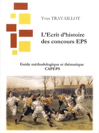 Yves Travaillot - Guide méthodologique et thématique CAPEPS - L'écrit d'histoire des concours CAPEPS.