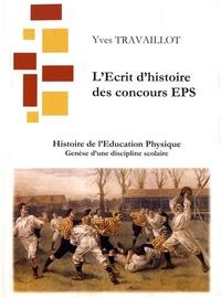 Yves Travaillot - Histoire de l'Education Physique, Genèse d'une discipline scolaire - L'Ecrit d'histoire des concours EPS.