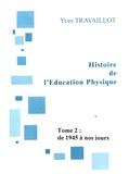 Yves Travaillot - Histoire de l'éducation physique - Tome 2, De 1945 à nos jours.