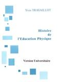 Yves Travaillot - Histoire de l'éducation physique - Genèse d'une discipline scolaire (version universitaire).