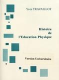 Yves Travaillot - Histoire de l'Education Physique - Genèse d'une discipline scolaire (version universitaire).