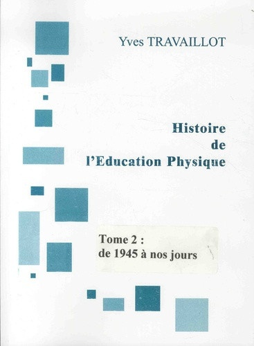 Yves Travaillot - Histoire de l'éducation physique - De 1945 à nos jours.