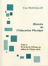 Yves Travaillot - Histoire de l'éducation physique - Tome 1, De la fin XIXe siècle au milieu du XXe siècle.