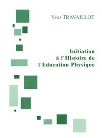 Yves Travaillot - Initiation à l'histoire de l'éducation physique.