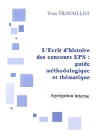 L'Ecrit 1 de l'agrégation interne d'EPS : guide méthodologique et thématique - Yves Travaillot |