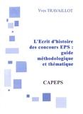 Yves Travaillot - L'écrit 1 du CAPEPS : guide méthodologique et thématique.