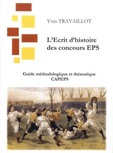 L'écrit d'histoire des concours EPS. Guide méthodologique et thématique CAPEPS  Edition 2020