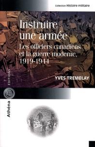 Yves Tremblay - Instruire une armée - Les officiers canadiens et la guerre moderne (1919-1944).