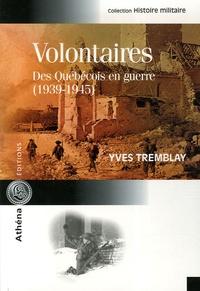 Yves Tremblay - Volontaires - Des Québécois en guerre (1939-1945).