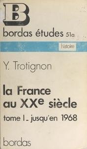 Yves Trotignon - La France au XXe siècle (1) - Jusqu'en 1968.