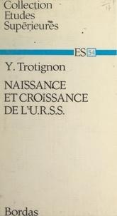 Yves Trotignon - Naissance et croissance de l'U.R.S.S..
