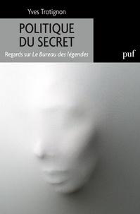 Yves Trotignon - Politique du secret - Regards sur Le bureau des légendes.