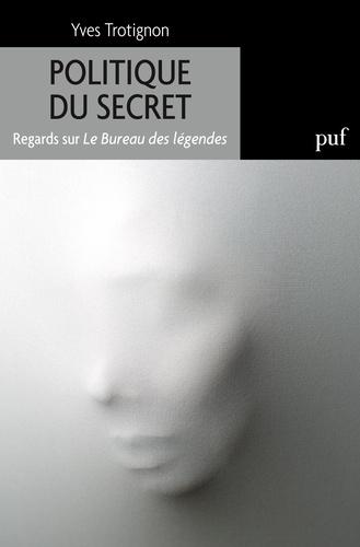 Politique du secret. Regards sur Le bureau des légendes