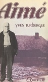 Yves Turbergue - Aimé.