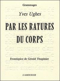Yves Ughes - Par les ratures du corps.