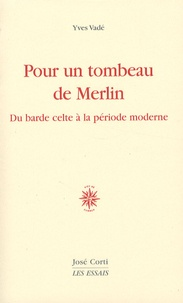 Yves Vadé - Pour un tombeau de Merlin - Du barde celte à la poésie moderne.