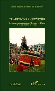 Yves Vadé - Traditions en devenir - Coutumes et croyances d'Europe et d'Asie face au monde moderne.
