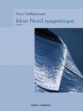 Yves Vaillancourt - Mon Nord magnétique.