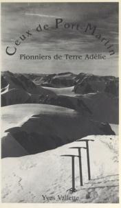 Yves Vallette - Ceux de Port-Martin - Pionniers de Terre Adélie.